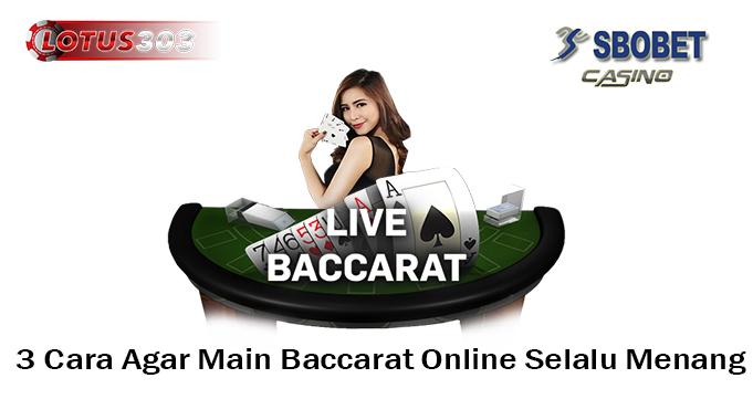 3 Cara Agar Main Baccarat Online Selalu Menang