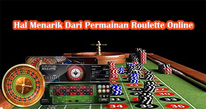 Hal Menarik Dari Permainan Roulette Online