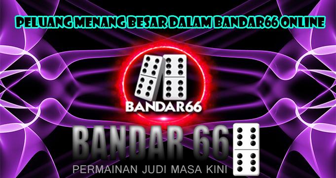 Peluang Menang Besar Dalam Bandar66 Online